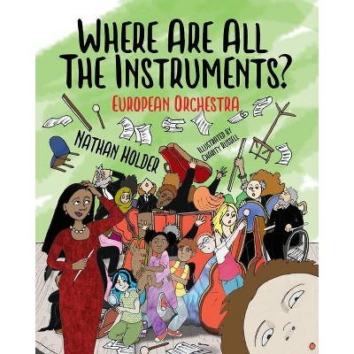 Where Are All The Instruments? European Orchestra - (Why Music?) by  Nathan Holder (Paperback)