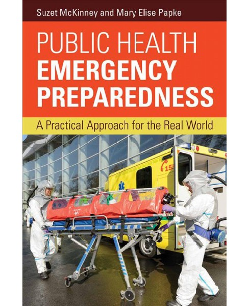 Public Health Emergency Preparedness : A Practical Approach for the Real World -  1 (Paperback) - image 1 of 1