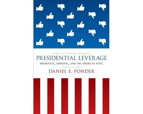 Presidential Leverage : Presidents, Approval, and the American State -  by Daniel E. Ponder (Paperback) - image 1 of 1