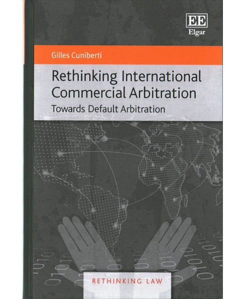 Rethinking International Commercial Arbitration : Towards Default Arbitration (Hardcover) (Gilles - image 1 of 1