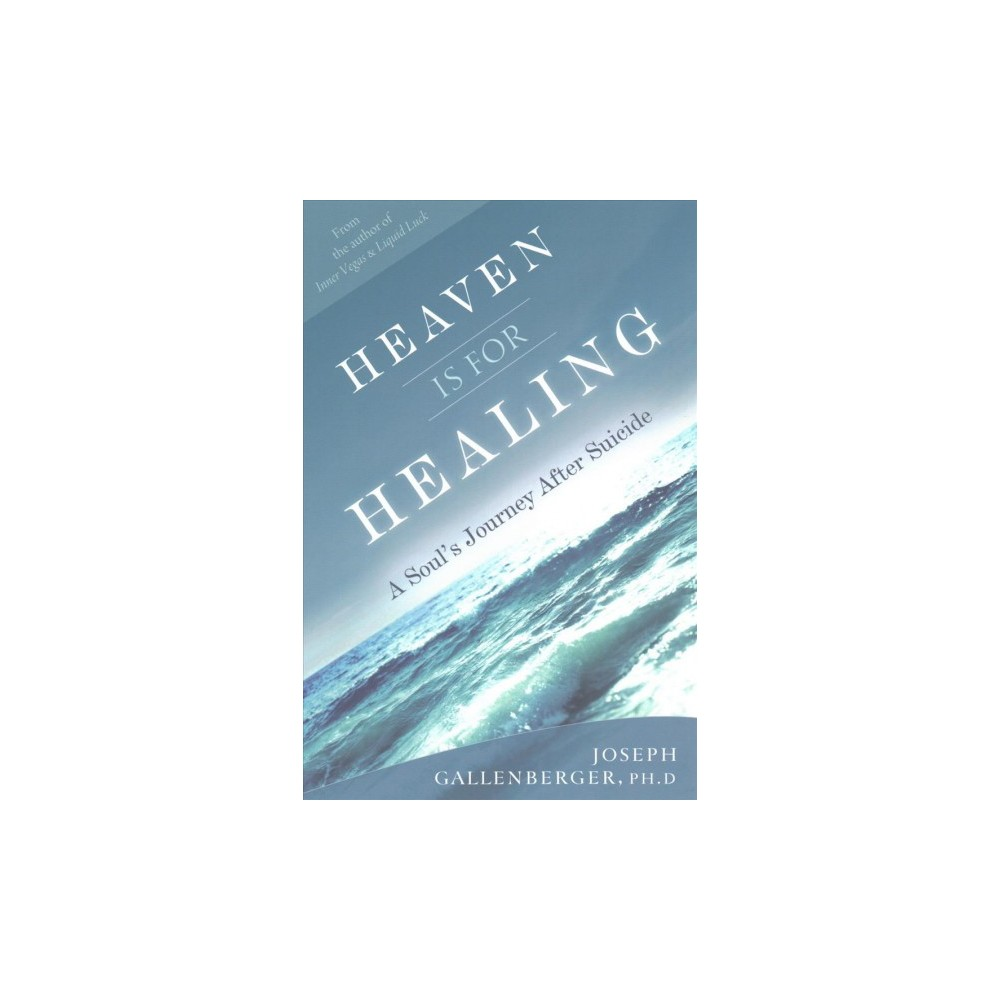 Heaven Is for Healing : A Soul's Journey After Suicide (Paperback) (Ph.d. Joseph Gallenberger)