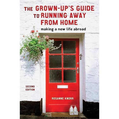 The Grown-Up's Guide to Running Away from Home, Second Edition - 2 Edition by  Rosanne Knorr (Paperback) - image 1 of 1