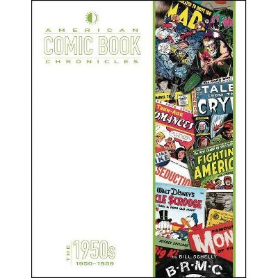 American Comic Book Chronicles: The 1950s - (American Comic Book Chronicles Hc) by  Bill Schelly (Hardcover)