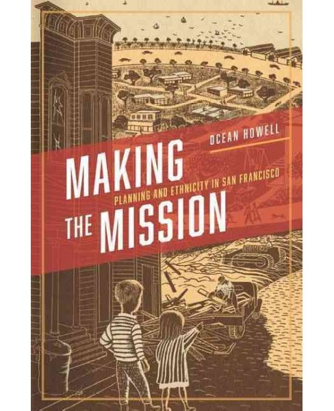 Making the Mission : Planning and Ethnicity in San Francisco (Hardcover) (Ocean Howell) - image 1 of 1
