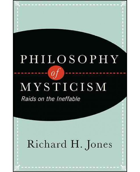 Philosophy of Mysticism : Raids on the Ineffable (Reprint) (Paperback) (Richard H. Jones) - image 1 of 1