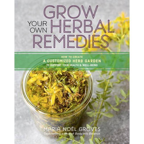Grow Your Own Herbal Remedies - by  Maria Noel Groves (Paperback) - image 1 of 1
