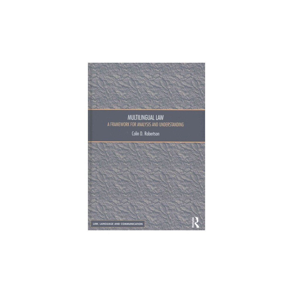 Multilingual Law : A framework for analysis and understanding (Hardcover) (Colin D. Robertson)