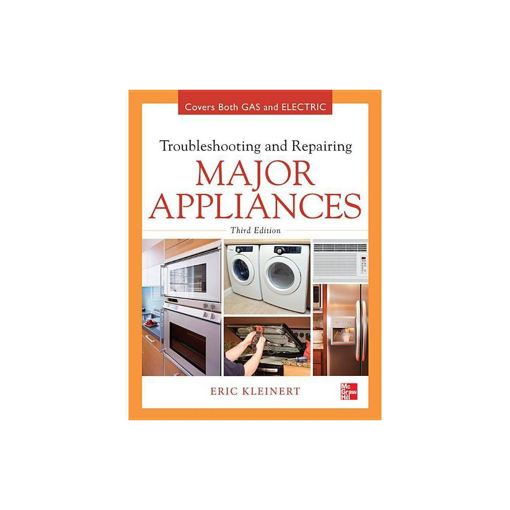 Troubleshooting and Repairing Major Appliances - 3 Edition by Eric Kleinert (Hardcover) Publisher's Note: Products purchased from Third Party sellers are not guaranteed by the publisher for quality, authenticity, or access to any online entitlements included with the product. Diagnose and repair home appliances and air conditioners using the latest techniques  The book has it all...written by a pro with 40 years of hands-on repair and teaching experience...this book is like brain candy --GeekDad (Wired.com) Fully updated for current technologies and packed withhundreds of photos and diagrams, this do-it-yourself guideshows you how to safely install, operate, maintain, and fixgas and electric appliances of all types. Troubleshooting and Repairing Major Appliances, Third Edition provides easy-tofollow procedures for using test meters, replacing parts, reading circuit diagrams, interpreting fault and error codes, and diagnosing problems. Featuring a new chapter on bing a service technician, this practical, money-saving resource is ideal for homeowners and professionals alike. Covers all major appliances: Automatic dishwashers Garbage disposers Electric water heaters Gas water heaters Top load automatic washers Front load automatic washers Automatic electric dryers Automatic gas dryers Electric ranges, cooktops, and ovens Gas ranges, cooktops, and ovens Microwave ovens Refrigerators Freezers Automatic ice makers Residential under-the-counter ice cube makers Room air conditioners Dehumidifiers