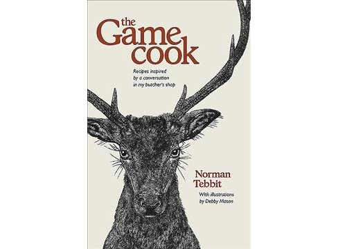 Game Cook : Recipes Inspired by a Conversation in My Butcher's Shop (Hardcover) (Norman Tebbit) - image 1 of 1