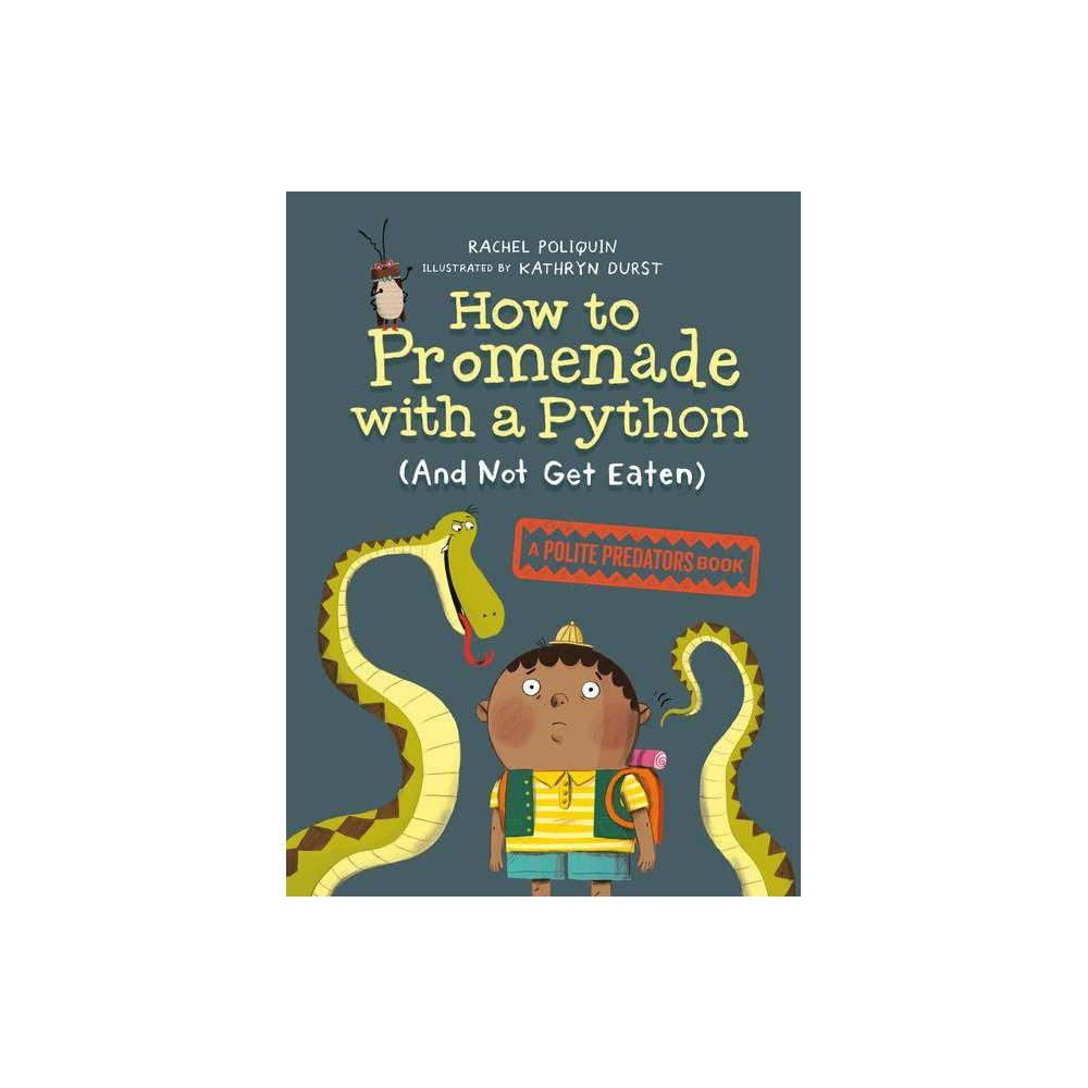 How To Promenade With A Python And Not Get Eaten Polite Predators By Rachel Poliquin Hardcover