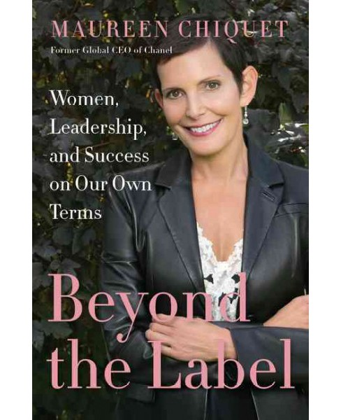 Beyond the Label : Women, Leadership, and Success on Our Own Terms -  by Maureen Chiquet (Hardcover) - image 1 of 1