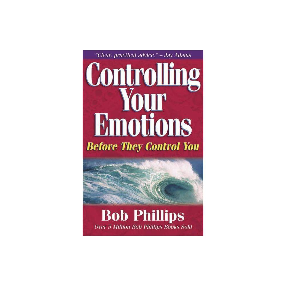 Controlling Your Emotions By Bob Phillips Paperback