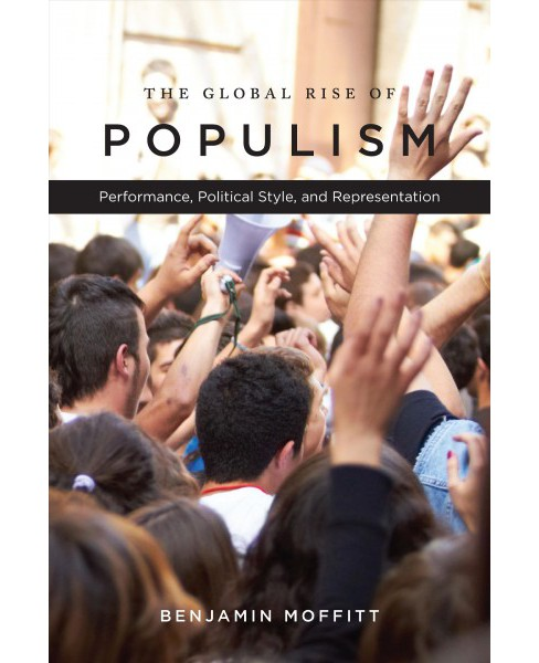 Global Rise of Populism : Performance, Political Style, and Representation (Reprint) (Paperback) - image 1 of 1