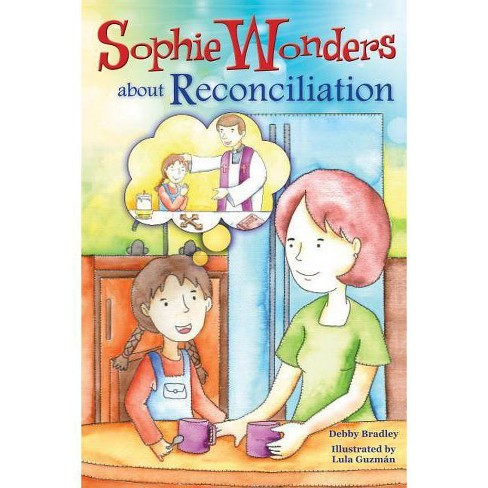 Sophie Wonders about Reconciliation - (Sophie Wonders about the Sacraments) by  Debby Bradley - image 1 of 1