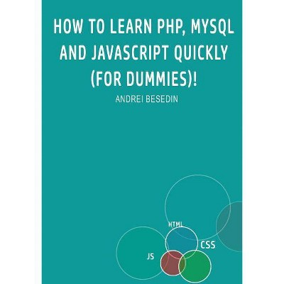 How to Learn PHP, MySQL and Javascript Quickly (For Dummies)! - by  Andrei Besedin (Paperback)