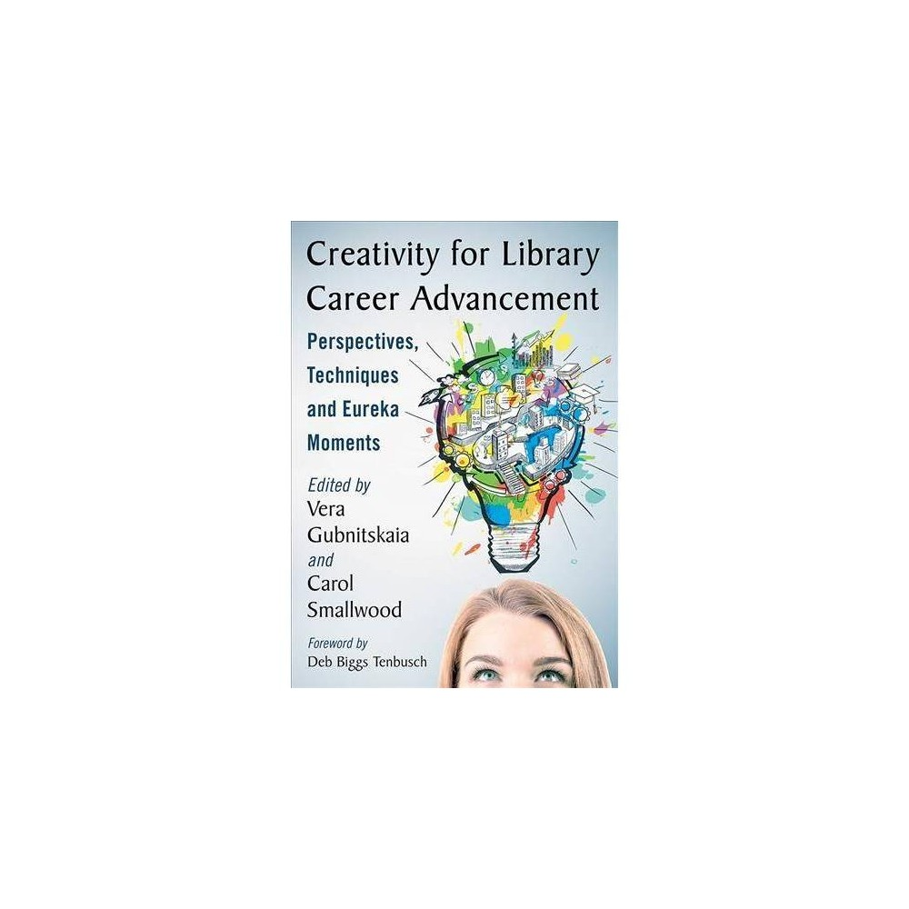 Creativity for Library Career Advancement : Perspectives, Techniques and Eureka Moments - (Paperback)