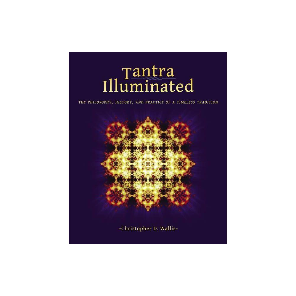 Tantra Illuminated 2nd Edition By Christopher D Wallis Paperback