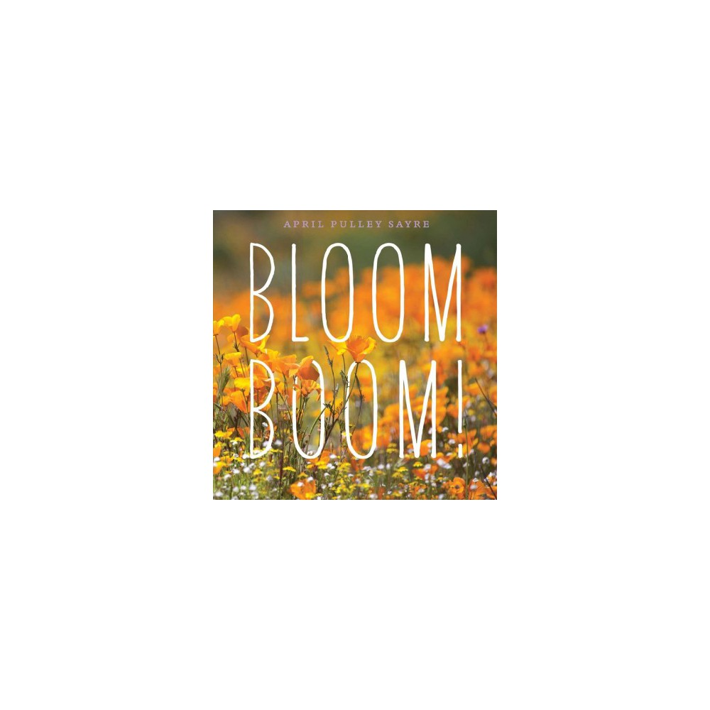 Bloom Boom! - by April Pulley Sayre (School And Library)