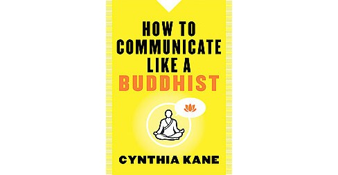 How to Communicate Like a Buddhist (Paperback) (Cynthia Kane) - image 1 of 1