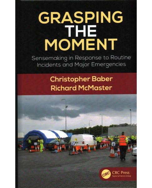 Grasping the Moment : Sensemaking in Response to Routine Incidents and Major Emergencies (Hardcover) - image 1 of 1