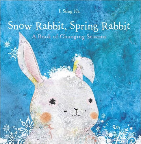 Snow Rabbit, Spring Rabbit : A Book of Changing Seasons (Hardcover) (Il Sung Na) - image 1 of 1