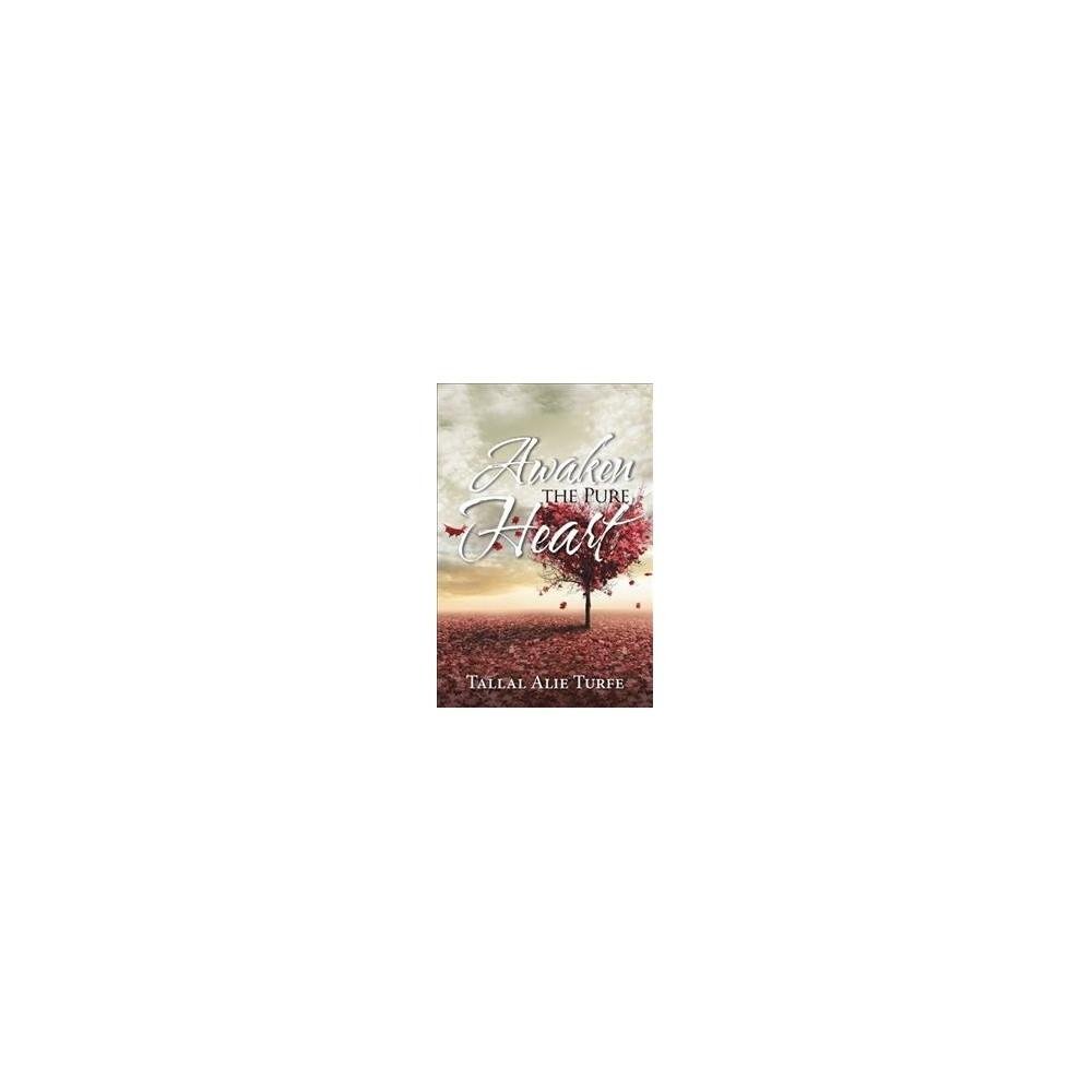 Awaken the Pure Heart - by Tallal Alie Turfe (Paperback)