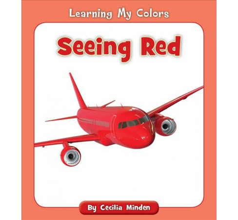 Seeing Red -  (Learning My Colors) by Cecilia Minden (Paperback) - image 1 of 1