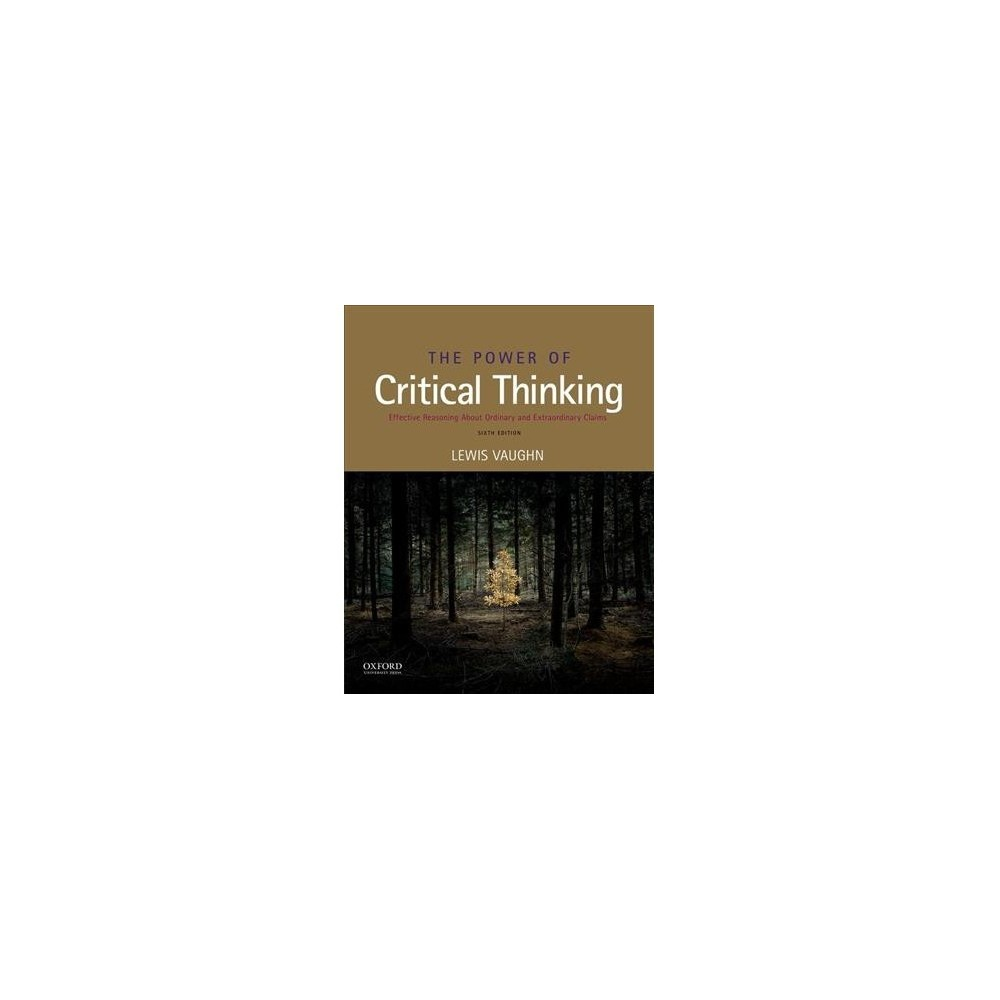 Power of Critical Thinking : Effective Reasoning About Ordinary and Extraordinary Claims - 6 (Paperback)