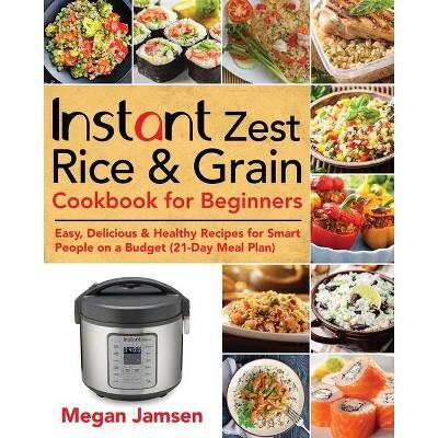 Instant Zest Rice & Grain Cookbook for Beginners - by  Megan Jamsen (Paperback)