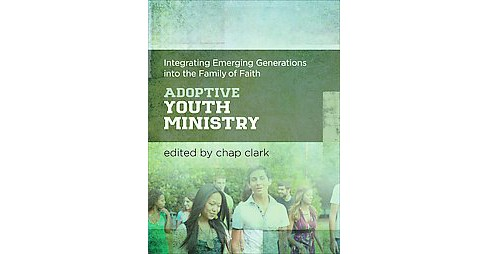 Adoptive Youth Ministry : Integrating Emerging Generations into the Family of Faith (Hardcover) - image 1 of 1