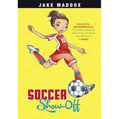 Soccer Show-Off - (Jake Maddox: Girl Stories) by  Jake Maddox (Paperback)