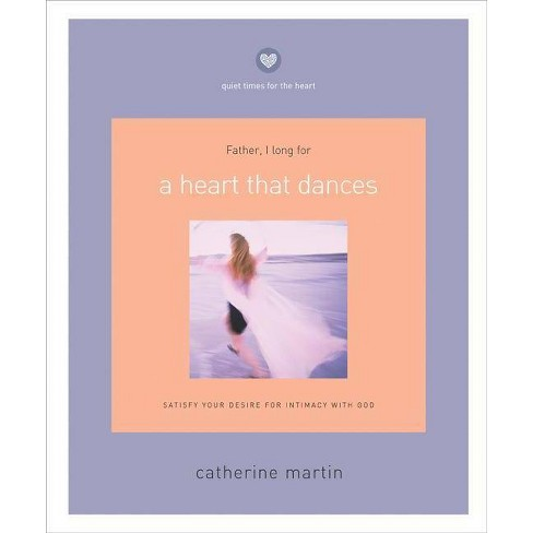 A Heart That Dances - (Quiet Times for the Heart) by  Catherine Martin (Paperback) - image 1 of 1