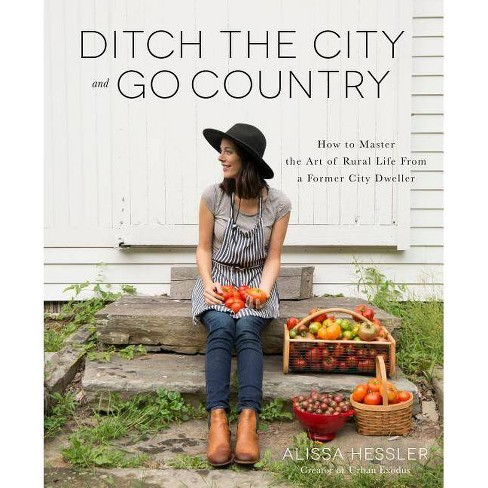 Ditch the City and Go Country - by  Alissa Hessler (Paperback) - image 1 of 1