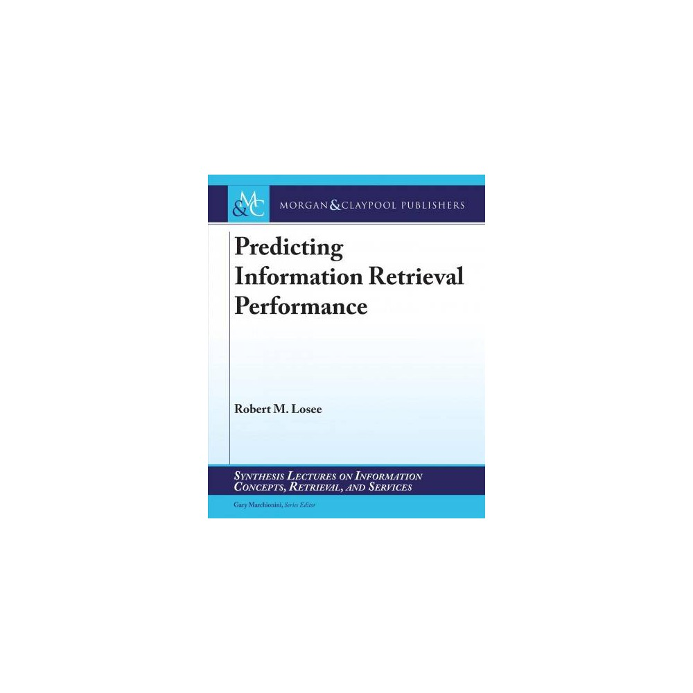Predicting Information Retrieval Performance - by Robert M. Losee (Paperback)