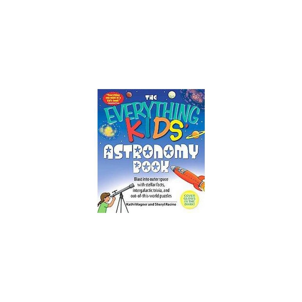 Everything Kids' Astronomy Book : Blast into Outer Space With Steller Facts, Integalatic Trivia, and