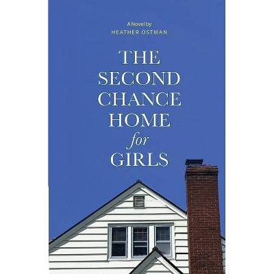 The Second Chance Home for Girls - by  Heather Ostman (Paperback)