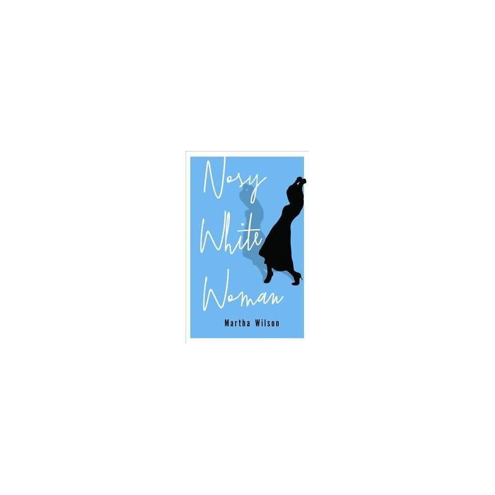 Nosy White Woman - by Martha Wilson (Paperback)