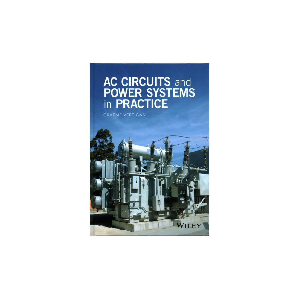 Ac Circuits and Power Systems in Practice (Hardcover) (Graeme Vertigan)