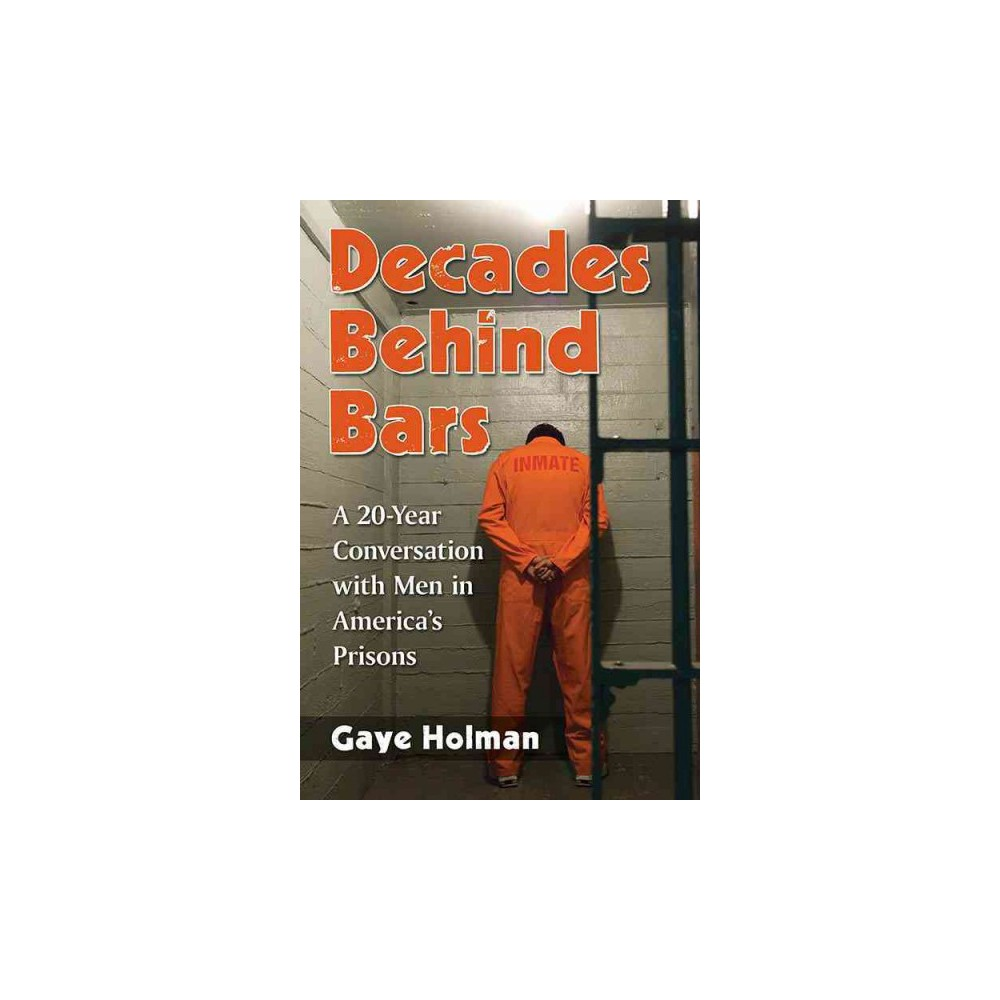 Decades Behind Bars : A 20-Year Conversation With Men in America's Prisons - (Paperback)