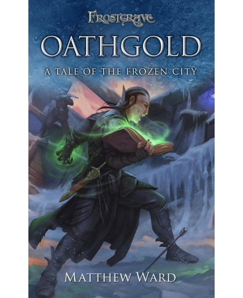 Oathgold : A Tale of the Frozen City -  (Frostgrave) by Matthew Ward (Paperback) - image 1 of 1