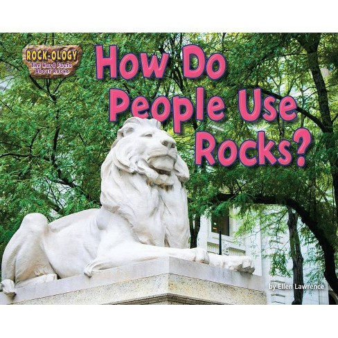 How Do People Use Rocks? - (Rock-Ology: The Hard Facts about Rocks) by  Ellen Lawrence (Paperback) - image 1 of 1