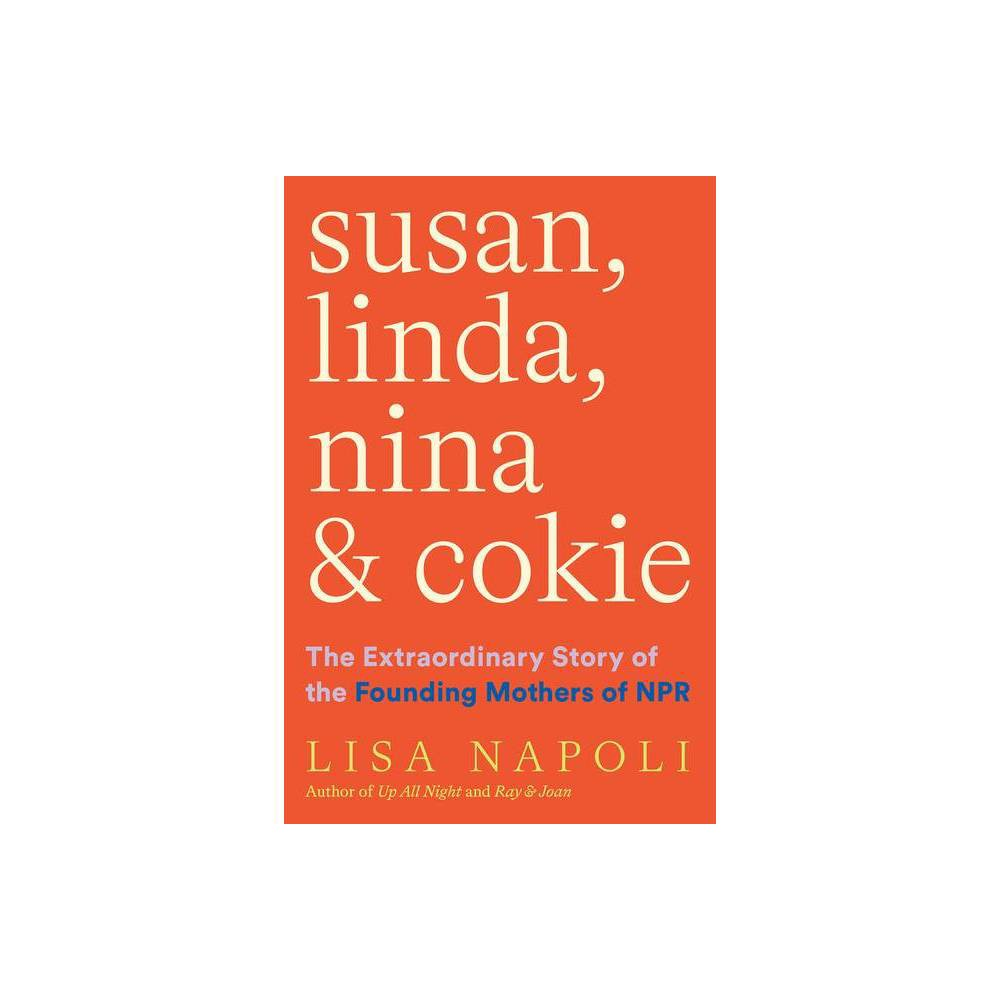 Susan Linda Nina Cokie By Lisa Napoli Hardcover