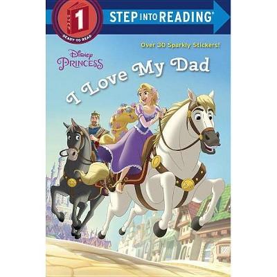 I Love My Dad -  (Disney Princess. Step into Reading) by Jennifer Liberts (Paperback)