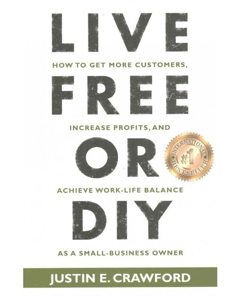 Live Free or Diy : How to Get More Customers, Increase Profits, and Achieve Work-life Balance - image 1 of 1