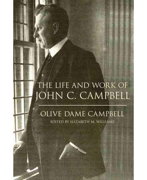 Life and Work of John C. Campbell (Hardcover) (Olive Dame Campbell) - image 1 of 1