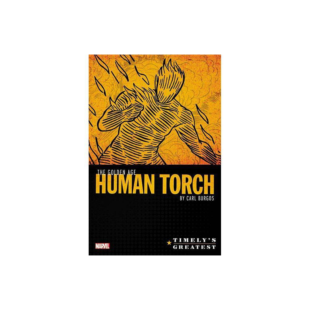 Timely S Greatest The Golden Age Human Torch By Carl Burgos Omnibus Hardcover