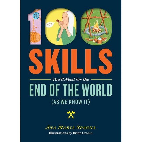 100 Skills You'll Need for the End of the World (as We Know It) - by  Ana Maria Spagna (Paperback) - image 1 of 1