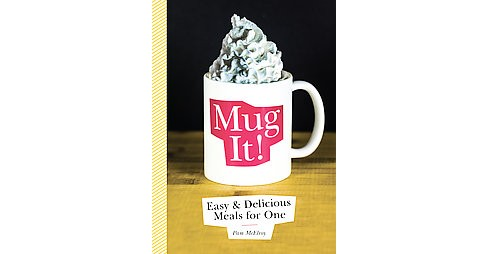 Mug It : Easy & Delicious Meals for One (Paperback) (Pam Mcelroy) - image 1 of 1