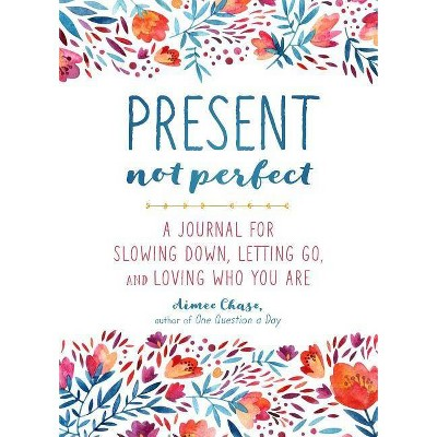Present, Not Perfect - by  Aimee Chase (Paperback)