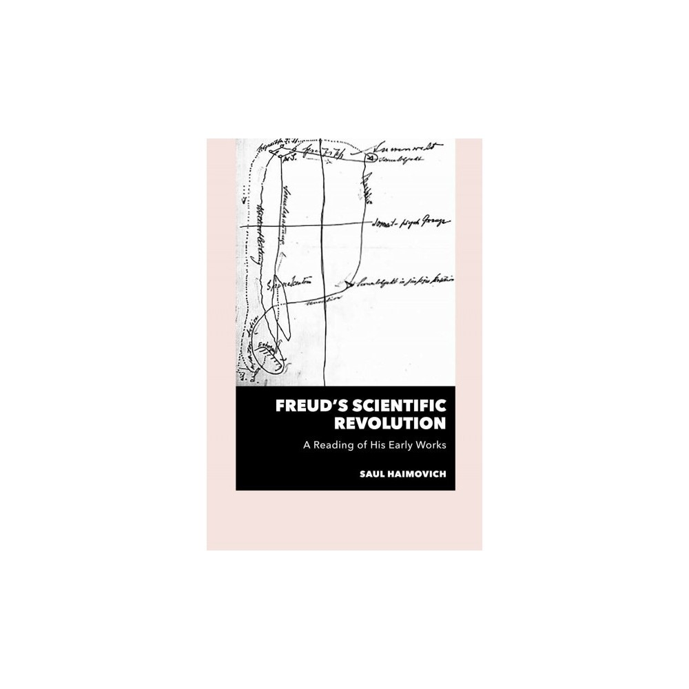 Freud's Scientific Revolution : A Reading of His Early Works - by Saul Haimovich (Paperback)